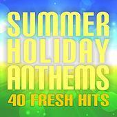 Summer Holiday Anthems: 40 Fresh Hits de Various Artists