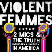 2 Mics & The Truth: Unplugged & Unhinged In America von Violent Femmes