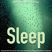Sleep: Relaxing Guitar Music With Rain Sounds to Help You Sleep, Soothing Spa Music for Massage Therapy and Music for Sleeping Music by Deep Sleep Music Academy