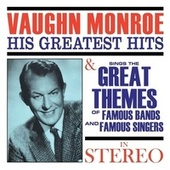 Vaughn Monroe: His Greatest Hits & Sings the Great Themes of Famous Bands and Famous Singers (In Stereo) de Vaughn Monroe