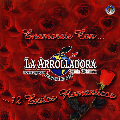 12 Enamorate Con - 12 Exitos Romanticos by La Arrolladora Banda El Limon