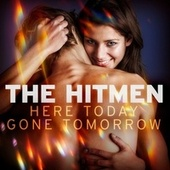 Here Today And Gone Tomorrow von The Hitmen