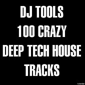 DJ Tools: 100 Crazy Deep Tech House Tracks by Various Artists