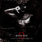 Flesh and Will Resurrected by Siva Six