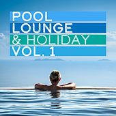 Pool, Lounge & Holiday, Vol. 1 by Various Artists