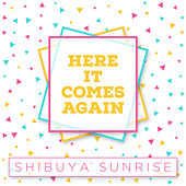 Here It Comes Again de Shibuya Sunrise