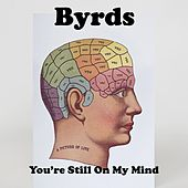 You're Still on My Mind by The Byrds