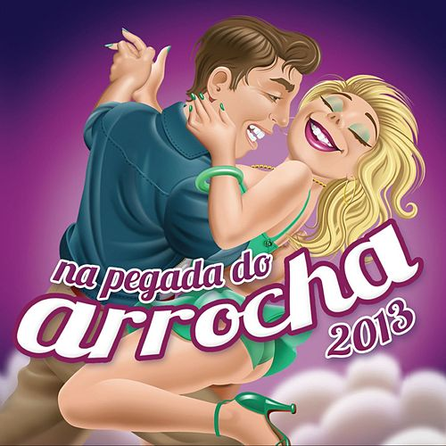 Na Pegada do Arrocha 2013 de Various Artists