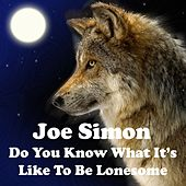 Do You Know What It's Like to Be Lonesome by Joe Simon