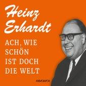 Ach, wie schön ist doch die Welt (Feature) von Heinz Erhardt