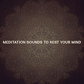 Meditation Sounds to Rest Your Mind – Meditation Calmness, Soothing Sounds, Mind Peace, Inner Harmony by Relaxation Meditation Yoga Music