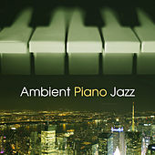Ambient Piano Jazz – Smooth Jazz Music, Piano Bar, Moonlight Jazz, Soft Sounds to Rest by The Jazz Instrumentals