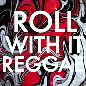 Roll With It Reggae by Various Artists