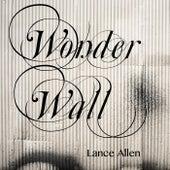 Wonderwall by Lance Allen