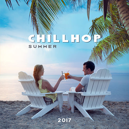 Chillhop Summer 2017 – Beach Music, Pure Waves, Chill Out 2017, Zen, #Ibiza 2017, Relax, Despacito by Various Artists