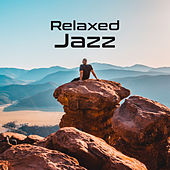 Relaxed Jazz – Best Instrumental Music to Rest, Anti Stress Music, Sounds of Jazz to Calm Down, Relaxation, Peaceful Mind by The Jazz Instrumentals
