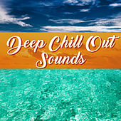 Deep Chill Out Sounds – Sounds to Relax, Easy Listening, Stress Relief, Calm Summer, Chill Out 2017 von Chill Out