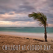 Chillout at Cloudy Day –  Good Chillout Music, Just Relax, Deep Chill, Sexy Chillout von Chill Out