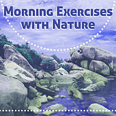 Morning Exercises with Nature - Natural Position Yoga, Wonderful Morning, Quiet Moments de Nature Sounds Artists