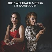 I'm Gonna Cry by The Sweetback Sisters