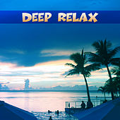 Deep Relax – Summer Chill, Pure Waves, Deep Chill Out Vibes, Chill House, Paradise Beach, Hot Riviera, Chill Out 2017 von Chill Out