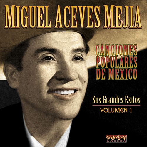 Canciones Populares Mexicanas - Sus Grandes Éxitos - Vol.1 by Miguel Aceves Mejia