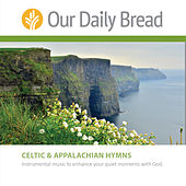 Celtic Hymns and Appalachian Hymns by Our Daily Bread