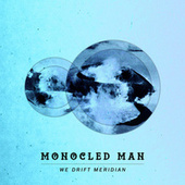 We Drift Meridian by Monocled Man