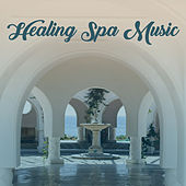 Healing Spa Music – Peaceful Sounds of Nature, Relaxing Music, Classic Massage, Spa Treatments by S.P.A