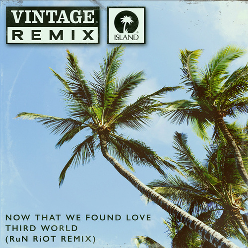 Now That We Found Love (RuN RiOT Remix) by Third World