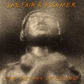 The History Of Crying by Jad Fair
