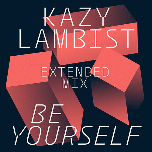 Be Yourself (Extended Mix) - Single by Kazy Lambist