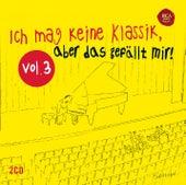 Ich mag keine Klassik, aber das gefällt mir! Vol. 3 von Various Artists
