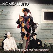 Dance of the Headless Bourgeoisie by Nomeansno