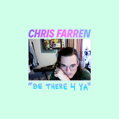 Be There 4 Ya by Chris Farren