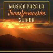Música para la Transformación Guiada - Cambia Tu Energía Personal con la Mejor Música de Meditación y Relajación de Various Artists
