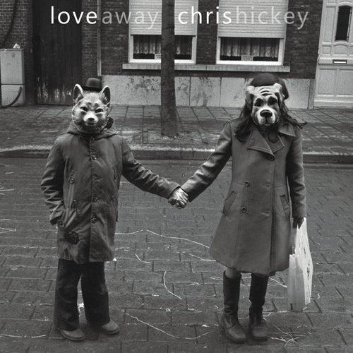 Love Away by Chris Hickey
