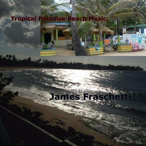 Tropical Paradise Beach Music by James Fraschetti