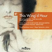 This Wing'd Hour (Song Cycles by Vaughan Williams, Britten & Finzi) by Inge Spinette