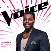 Without You (The Voice Performance) by JChosen