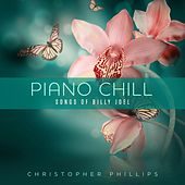 Piano Chill: Songs of Billy Joel by Christopher Phillips