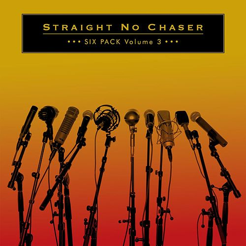Six Pack Volume 3 by Straight No Chaser