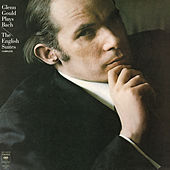 Bach: The English Suites Nos. 1-6, BWV 806-811 ((Gould Remastered)) by Glenn Gould
