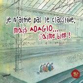 Je n'aime pas le classique, mais adagio j'aime bien ! by Various Artists