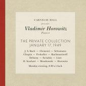 Vladimir Horowitz live at Carnegie Hall - Recital January 17, 1949: Bach, Clementi, Schumann, Chopin, Prokofiev, Rachmaninoff, Debussy, Scriabin, Liszt, Scarlatti, Moszkowski & Horowitz by Vladimir Horowitz
