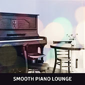 Smooth Piano Lounge – Mellow Piano, Smooth Jazz, Lounge 2017, Ambient Instrumental, Piano Bar by Relaxing Piano Music