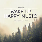 This Is Wake up Happy Music to Start the Day by Various Artists