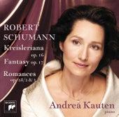 Schumann: Kreisleriana & Fantasy In C & 2 Romances by Andrea Kauten