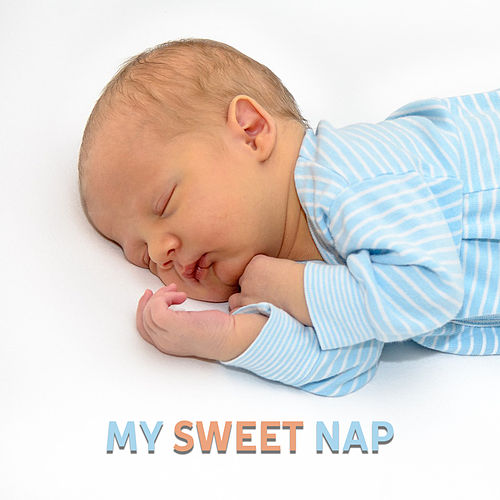 My Sweet Nap – Relaxing Melodies to Bed, Music to Pillow, Baby Lullaby, Inner Calmness, Soothing Sounds for Baby, Healing Lullaby by Baby Sleep Sleep