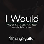 I Would (Originally Performed By Justin Bieber) [Acoustic Karaoke Version] von Sing2Guitar
